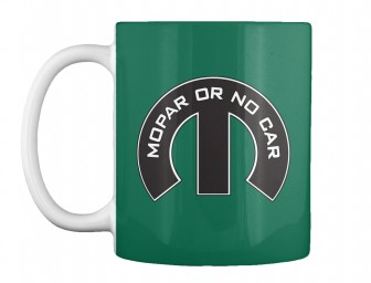 Mopar Or No Car M Forest Green Teespring Mug $14.99